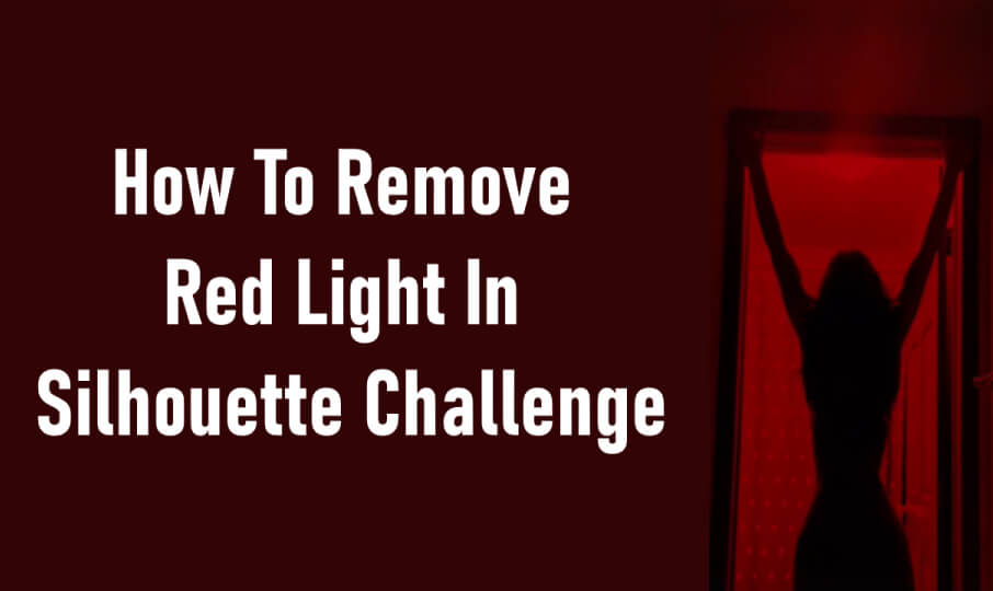 How To Remove Red Light In Silhouette Challenge