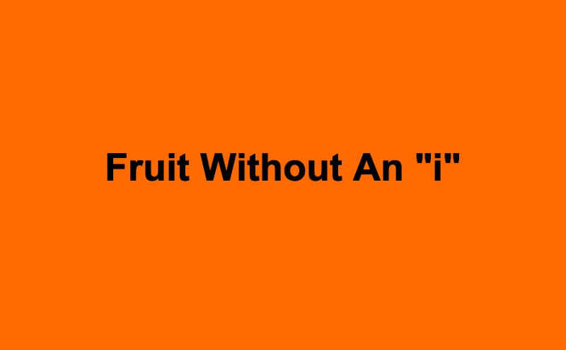 fruit without an i riddle answer