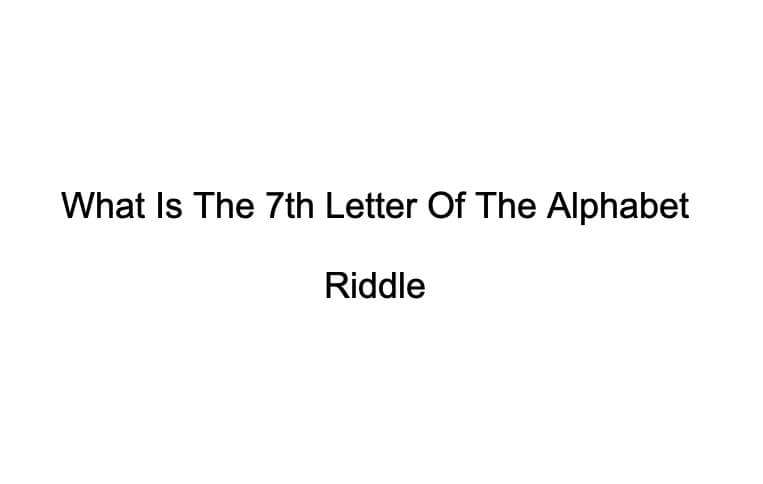 what is the 7th letter of the alphabet riddle